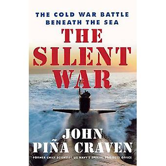 The Silent War The Cold War Battle Beneath the Sea by Craven & John Pina