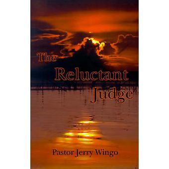 The Reluctant Judge by Wingo & Pastor Jerry