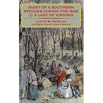 Diary of a Southern Refugee During the War by a Lady of Virginia by McGuire & Judith W.