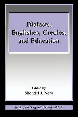 Dialects Englishes Creoles and Education by noir & Shondel J.