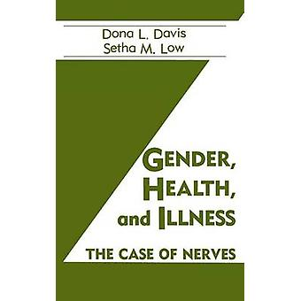 Gender Health And Illness  The Case Of Nerves by Davis & Dona L.