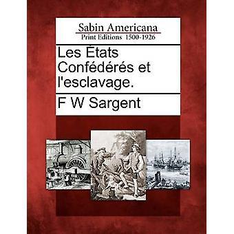 Les tats Confdrs et lesclavage. by Sargent & F W