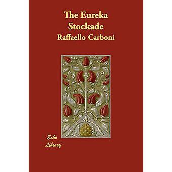 The Eureka Stockade by Carboni & Raffaello