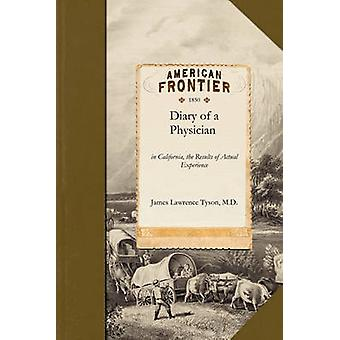 Diary of a Physician In California the Results of Actual Experience Including Notes of the Journey by Land and Water and Observations on t by James Lawrence Tyson & M. D.