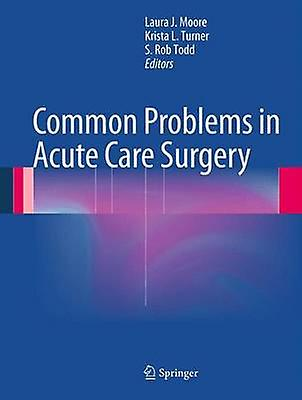Common Problems in Acute Care Surgery by Moore & Laura J.
