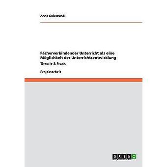 Fcherverbindender Unterricht als Eine Mglichkeit der Unterrichtsentwicklung durch Golatowski & Anne