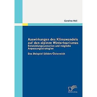 Auswirkungen des Klimawandels auf den alpinen Wintertourismus  Entwicklungsszenarien und mgliche Anpassungsstrategien by Heil & Caroline