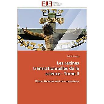 Les racines transrationnelles de la science  tome ii by SANOGOS