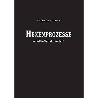 Hexenprozesse aus dem 17. Jahrhundert by Soldan & Wilhelm Gottlieb