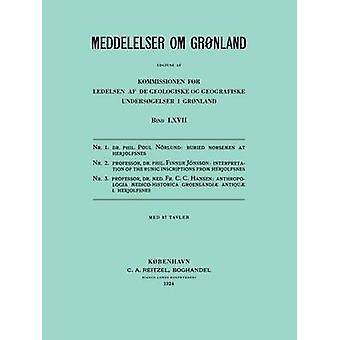 Monographs on Greenland  Meddelelser om Grnland Volume 67 Buried Norsemen at Herjolfsnes. An Archological and Historical Study. Interpretation of the Runic Inscriptions from Herjolfsnes. Anthro by Norlund & Poul