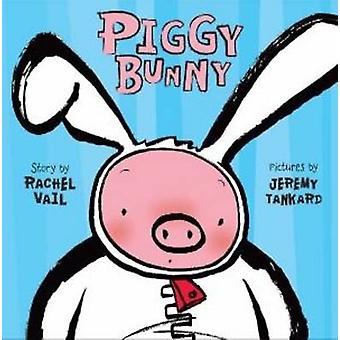 Piggy Bunny by Rachel Vail - Jeremy Tankard - 9780312649883 Book