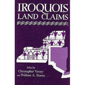 Iroquois Land Claims by Christopher Vecsey - William A. Starna - 9780