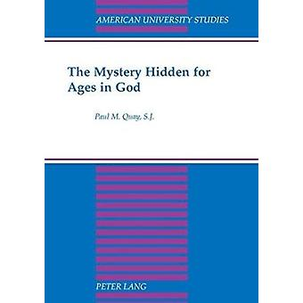 The Mystery Hidden for Ages in God (3rd Revised edition) by Paul M. Q