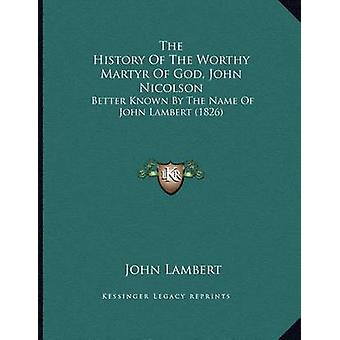 The History of the Worthy Martyr of God - John Nicolson - Better Known
