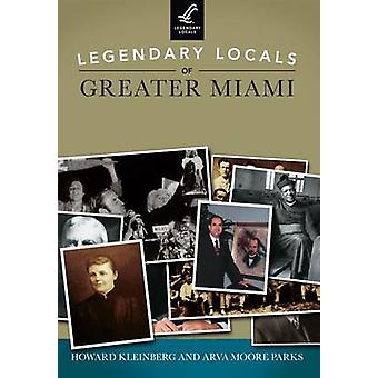 Legendary Locals of Greater Miami by Howard Kleinberg - Arva Moore Pa