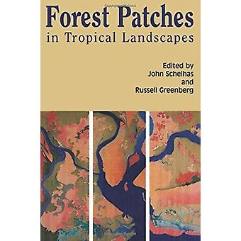 Forest Patches in Tropical Landscapes (2nd) by John Schelhas - Russel
