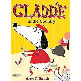 Claude in the Country by Alex T Smith - Alex T Smith - 9781561459186