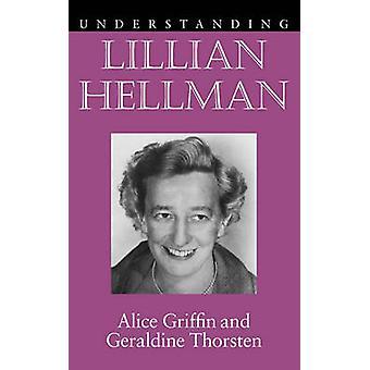 Understanding Lillian Hellman by Alice Griffin - Geraldine Thorsten -