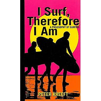 I Surf - Therefore I am - A Philosophy of Surfing by Peter J. Kreeft -