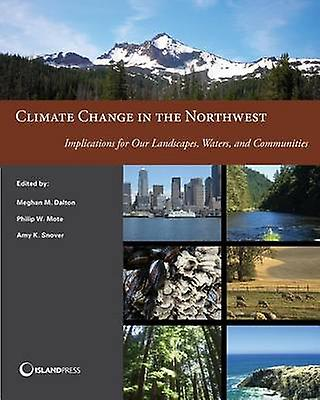Climate Change in the Northwest (Colour edition) by Philip W. Mote -