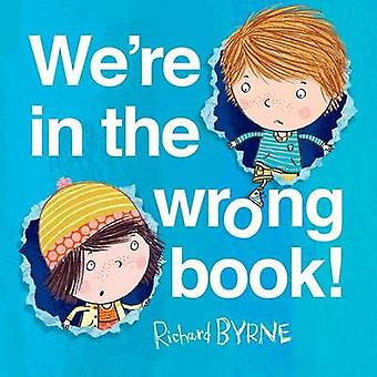 We're in the Wrong Book! by Richard Byrne - Richard Byrne - 978162779