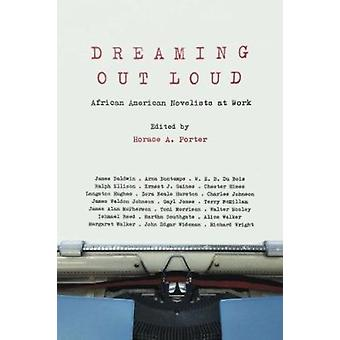 Dreaming Out Loud - African American Novelists at Work by Horace Porte