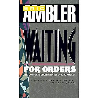 Waiting for Orders: The Complete Short Stories of Eric Ambler