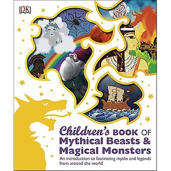 Childrens Book of Mythical Beasts and Magical Monsters by DK