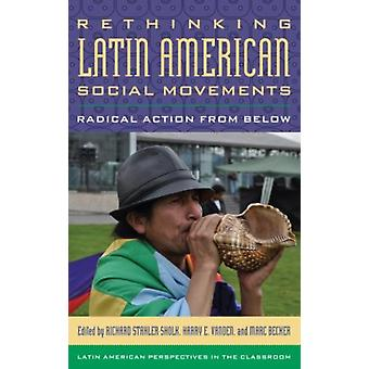 Rethinking Latin American Social Movements: Radical Action from Below (Latin American Perspectives in the Classroom) (Paperback) by Stahler-Sholk Richard Vanden Harry E. Becker Marc