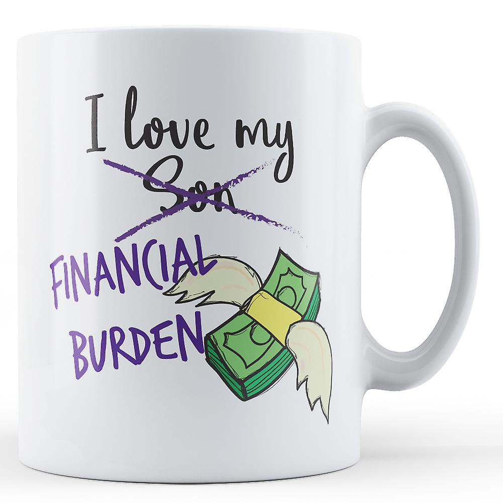 Love Mug My I Financial BurdensonPrinted f7gYb6yv