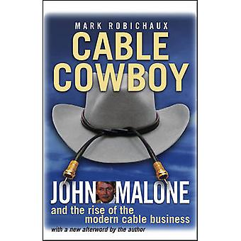 Cable Cowboy - John Malone and the Rise of the Modern Cable Business b