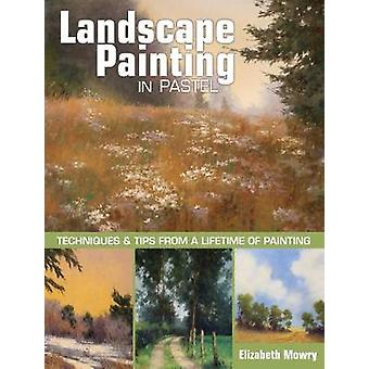 Landscape Painting in Pastel - Techniques and Tips from a Lifetime of