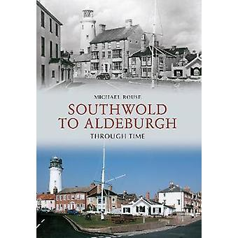 Southwold to Aldeburgh Through Time by Michael Rouse - 9781445607726