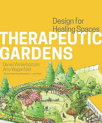 Therapeutic Gardens - Design for Healing Spaces by Daniel Winterbottom