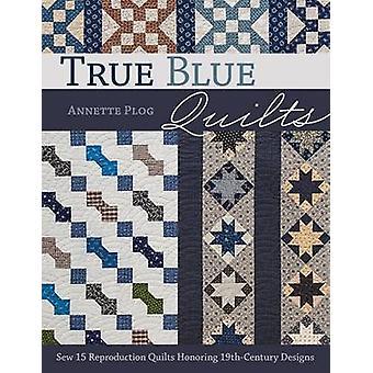 True Blue Quilts - Sew 15 Reproduction Quilts Honoring 19th-Century De