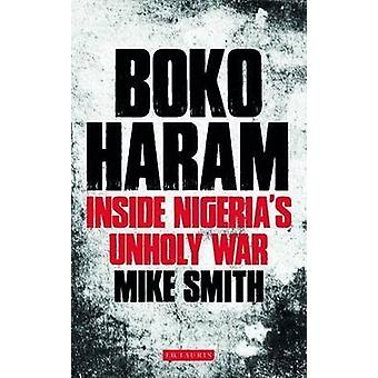 Boko Haram - Inside Nigeria's Unholy War by Mike Smith - 9781784530747