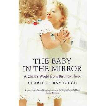 The Baby in the Mirror - A Child's World from Birth to Three by Charle