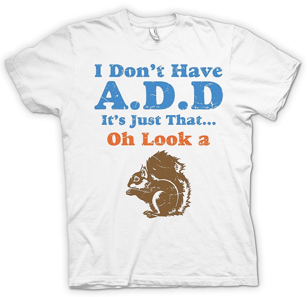 Mens T-shirt - I Don�t Have ADD Its just that¢ Oh Look A Squirell - Funny