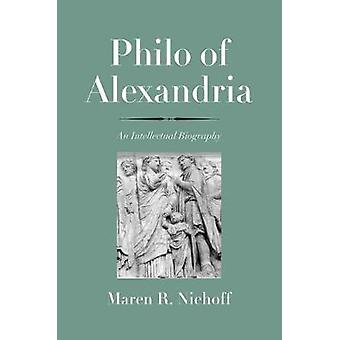 Philo of Alexandria - An Intellectual Biography by Maren R. Niehoff -