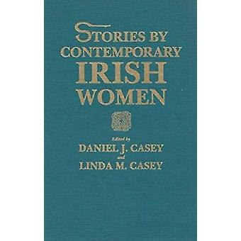 Stories by Contemporary Irish Women by Daniel J. Casey - Linda M. Cas