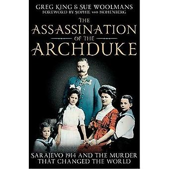 The Assassination of the Archduke by Greg King & Sue Woolmans