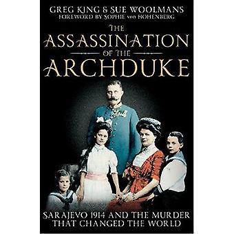 Die Ermordung des Erzherzogs von Greg King & Sue Woolmans