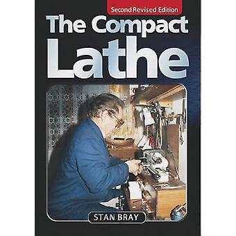 The Compact Lathe (2nd Revised edition) by Stan Bray - 9781854862273