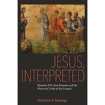 Jesus - Interpreted - Benedict XVI - Bart Ehrman - and the Historical