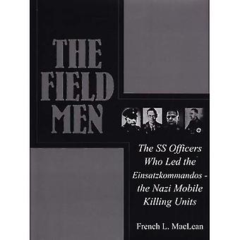 Fältet männen: SS officerare som ledde Einsatzkommandos - de nazistiska mobila dödande enheterna (Schiffer militär...