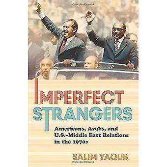 Unvollkommene fremden: Amerikaner, Araber und U.S.-Mittlerer Osten-Beziehungen in den 1970er Jahren (die Vereinigten Staaten in der Welt)