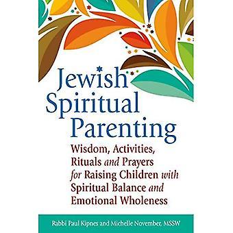 Parentalité spirituelle juive: Sagesse, activités, rituels et prières pour élever leurs enfants avec l'équilibre spirituel et de plénitude émotionnelle