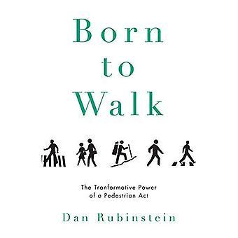 Born to Walk : The Transformative Power of a Pedestrian Act
