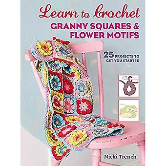 Learn to Crochet Granny�Squares and Flower Motifs: 25�Projects to Get You Started