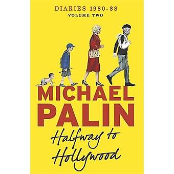 Halfway To Hollywood  Diaries 19801988 Volume Two by Michael Palin